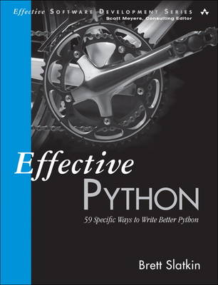 Effective Python 59 Specific Ways to Write Better Python