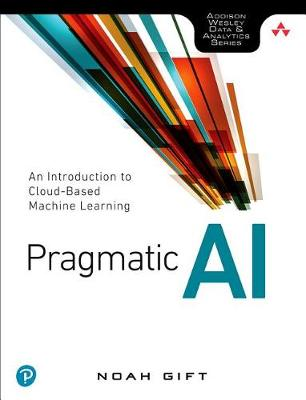 Pragmatic AI An Introduction to Cloud-Based Machine Learning