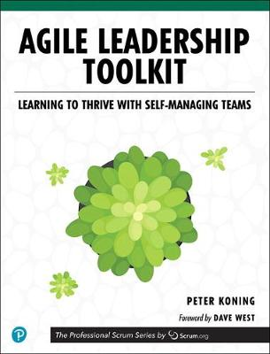 Agile Leadership Toolkit Learning to Thrive with Self-Managing Teams