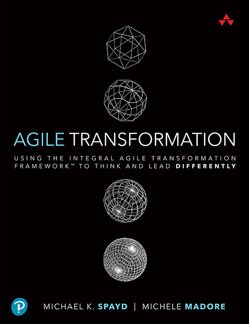 Agile Transformation Using the Integral Agile Transformation Framework (TM) to Think and Lead Differently