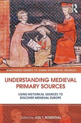 Understanding Medieval Primary Sources Using Historical Sources to Discover Medieval Europe