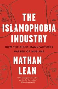The Islamophobia Industry - Second Edition How the Right Manufactures Hatred of Muslims