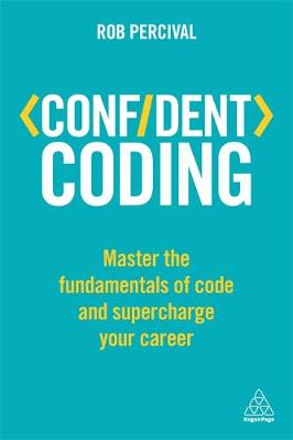 Confident Coding Master the Fundamentals of Code and Supercharge Your Career