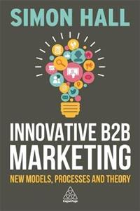 Innovative B2B Marketing New Models, Processes and Theory