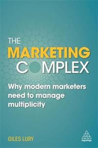 The Marketing Complex Why Modern Marketers Need to Manage Multiplicity