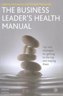 The Business Leader's Health Manual Tips and Strategies for getting to the top and staying there