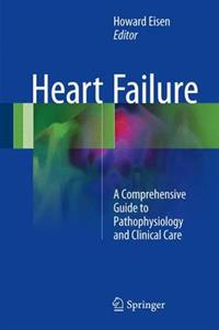 Heart Failure A Comprehensive Guide to Pathophysiology and Clinical Care