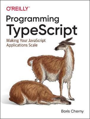 Programming TypeScript Making Your JavaScript Applications Scale