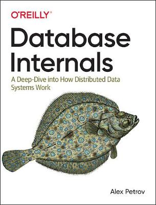 Database Internals A Deep-Dive Into How Distributed Data Systems Work