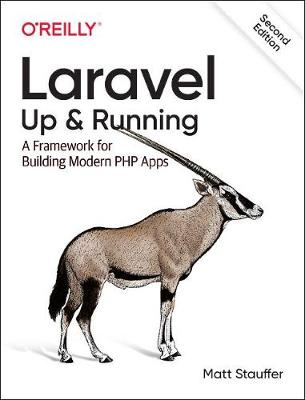 Laravel: Up & Running A Framework for Building Modern PHP Apps