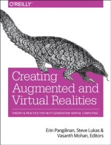 Creating Augmented and Virtual Realities Theory & Practice for Next-Generation Spatial Computing