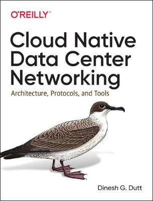 Cloud Native Data-Center Networking Architecture, Protocols, and Tools