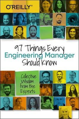 97 Things Every Engineering Manager Should Know Collective Wisdom from the Experts