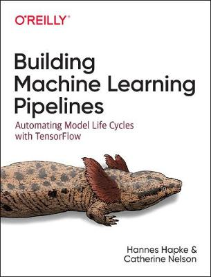 Building Machine Learning Pipelines Automating Model Life Cycles with Tensorflow