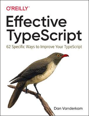 Effective TypeScript 62 Specific Ways to Improve Your TypeScript