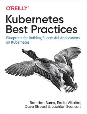 Kubernetes Best Practices Blueprints for Building Successful Applications on Kubernetes