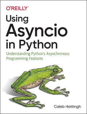 Using Asyncio in Python Understanding Python's Asynchronous Programming Features