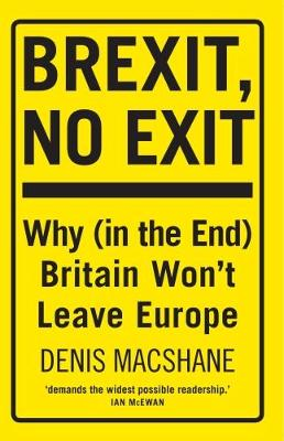 Brexit, No Exit Why in the End Britain Won't Leave Europe