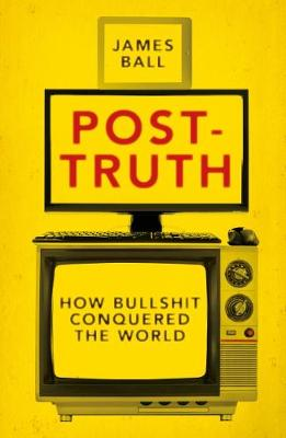 Post-Truth How Bullshit Conquered the World
