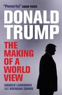 Donald Trump The Making of a World View